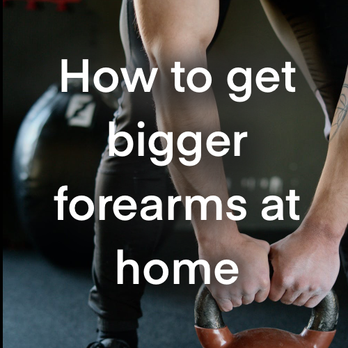 How to get bigger forearms at home