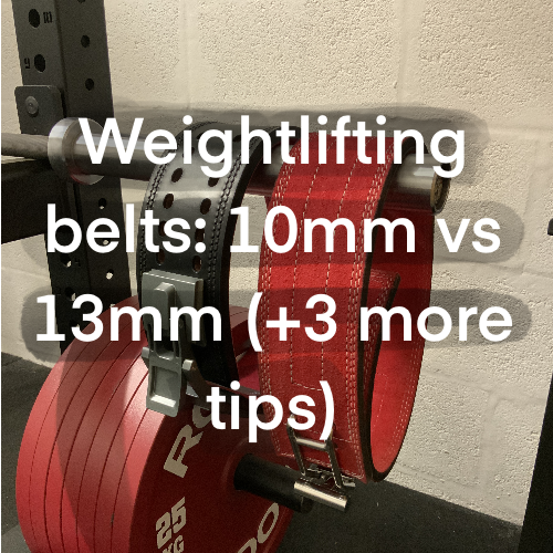 Weightlifting belts: 10mm vs 13mm (+3 more tips)